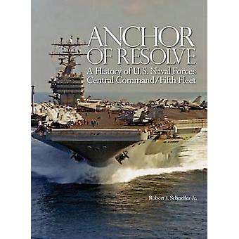 Anchor of Resolve A History of U.S. Naval Forces Central Command fifth Fleet by Schneller & Robert J.