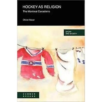 Hockey as a Religion The Montreal Canadiens by Bauer & Olivier