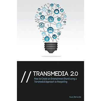 Transmedia 2.0 How to Create an Entertainment Brand Using a Transmedial Approach to Storytelling by Bernardo & Nuno