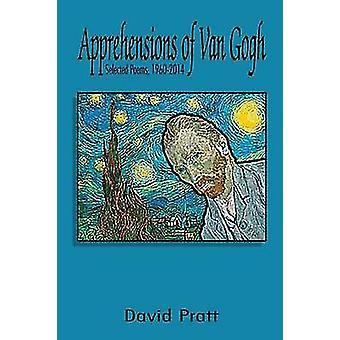 Apprehensions of Van Gogh Selected Poems 19602014 by Pratt & David