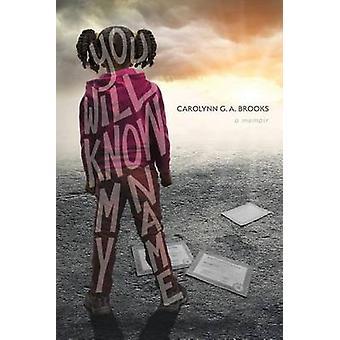 You Will Know My Name A Memoir by Brooks & Carolynn G. A.