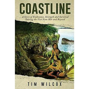 Coastline A Story of Endurance Strength and Survival During the Viet Nam War by Wilcox & Tim