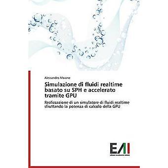 Simulazione Di Fluidi Realtime Basato Su Sph E Accelerato Tramite Gpu by Maione Alessandro