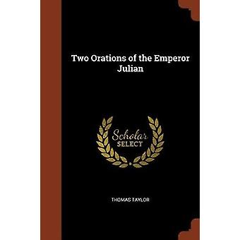 Two Orations of the Emperor Julian by Taylor & Thomas