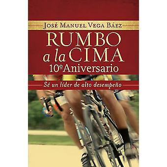Rumbo a la Cima Se un Lider de Alto Desempeno by Vega Baez & Jose Manuel