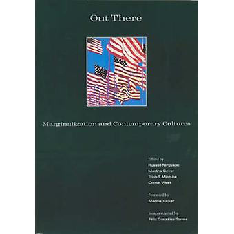 Out There Marginalization and Contemporary Culture by Foreword by Marcia Tucker & Illustrated by Felix Gonzales Torres & Edited by Russell Ferguson & Edited by Martha Gever & Edited by Trinh T Minh Ha & Edited by Cornel West