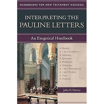 Interpreting the Pauline Letters - An Exegetical Handbook by John Harv
