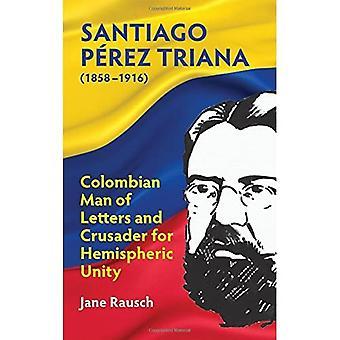Santiago P�rez Triana (1858-1916): Columbian Man of Letters and Crusader for Hemispheric Unity