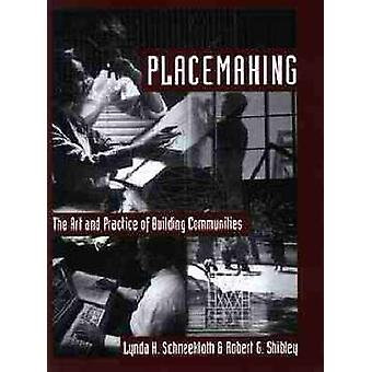Placemaking - The Art and Practice of Building Communities by Robert G