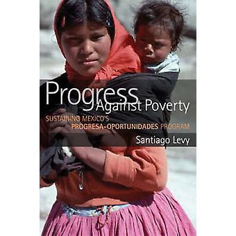 Progress Against Poverty - Sustaining Mexico's Progresa-oportunidades