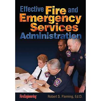 Effective Fire & Emergency Services Administration by Robert S. F