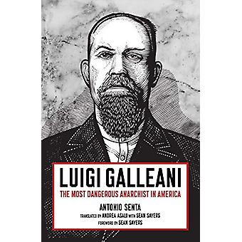 Luigi Galleani - The Most Dangerous Anarchist in America by Antonio Se