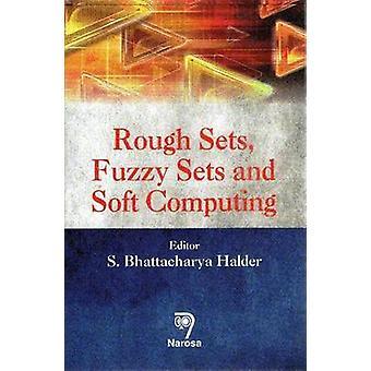 Rough Sets - Fuzzy Sets and Soft Computing by Sharmistha Bhattacharya