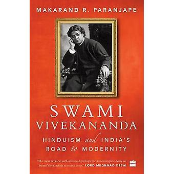 Swami Vivekananda - Hinduism and India's Road to Modernity by Makarand