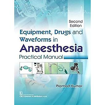 Equipment - Drugs and Waveforms in Anaesthesia - Practical Manual by P