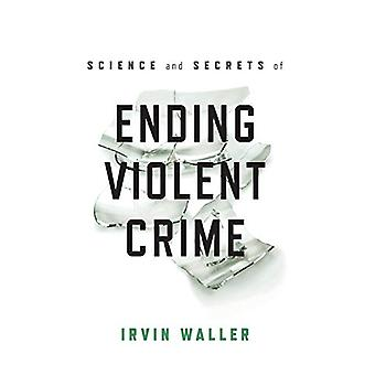 Science and Secrets of Ending Violent Crime by Irvin Waller - 9781538