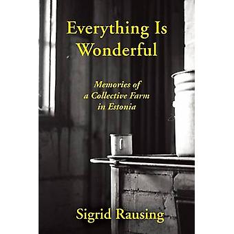 Everything is Wonderful - Memories of a Collective Farm in Estonia by