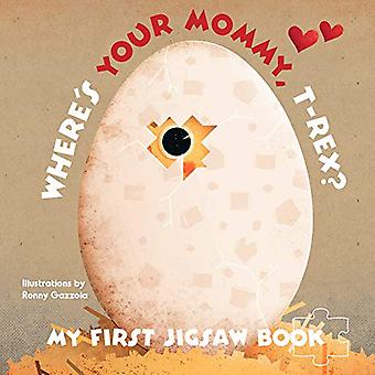 My First Jigsaw Book - Where's Your Mommy - T-Rex? by Ronny Gazzolla -