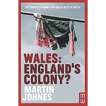 Wales - England's Colony? by Martin Johnes - 9781912681419 Book