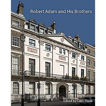 Robert Adam and his Brothers - New light on Britain's leading architec