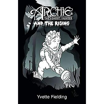 Archie the Ghost Hunter - and the Rising by Yvette Fielding - 97819109