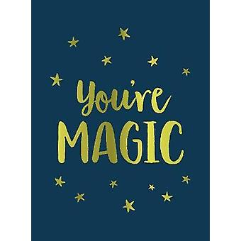 You're Magic - Uplifting Quotes and Spellbinding Statements to Affirm