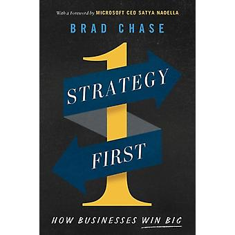 Strategy First  How Businesses Win Big by Brad Chase