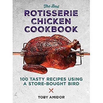 Paras Rotisserie Chicken Cookbook: Yli 100 maukasta reseptiä kaupasta ostettavalla linnulla