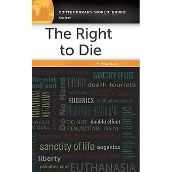 The Right to Die - A Reference Handbook by Howard Ball - 9781440843112