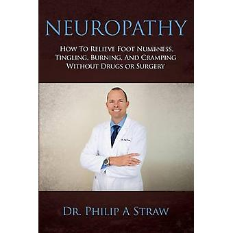 Neuropathy - How To Relieve Foot Numbness - Tingling - Burning - And C
