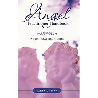 Angel Practitioner Handbook - A Foundation Guide by Maria G Maas - 978