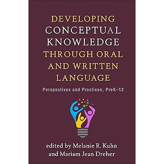 Developing Conceptual Knowledge through Oral and Written Language by Edited by Melanie R Kuhn & Edited by Mariam Jean Dreher & Edited by Richard C Anderson & Edited by Estanislado S Barrera & Edited by Marco Bravo