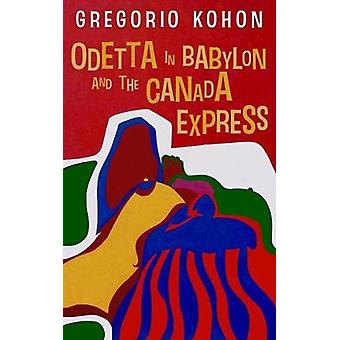 Odetta in Babylon and the Canada Express by Gregorio Kohon