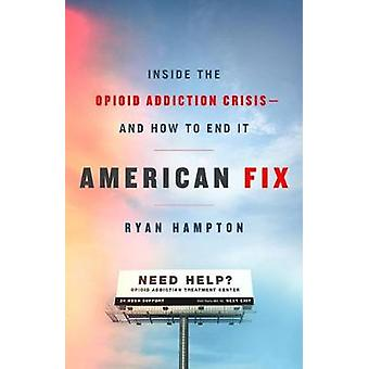 American Fix - Inside the Opioid Addiction Crisis - and How to End It