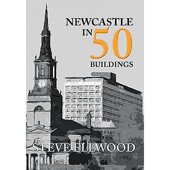 Newcastle in 50 Buildings by Steve Ellwood - 9781445657110 Book