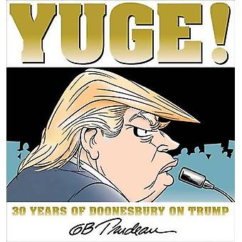 Yuge! -30 Jahre Doonesbury auf Trumpf von G B Trudeau - 9781449481339