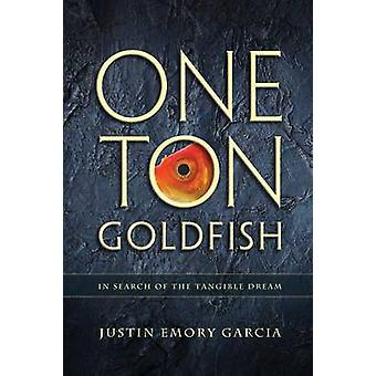 One Ton Goldfish In Search of the Tangible Dream by Garcia & Justin E