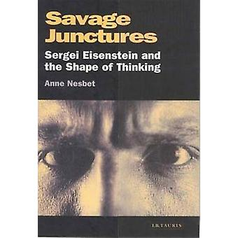 Savage Junctures - Sergei Eisenstein and the Shape of Thinking (New ed