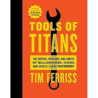 Narzędzia z Titans: taktyka, procedur i Habits miliarderów, ikony i światowej klasy wykonawców
