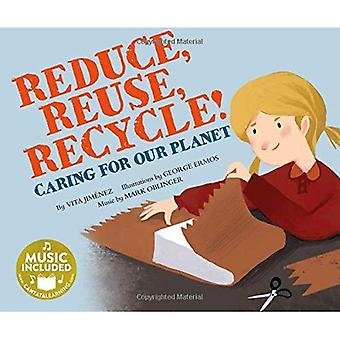 Reduce, Reuse, Recycle!: Caring for Our Planet (Me,� My Friends, My Community)