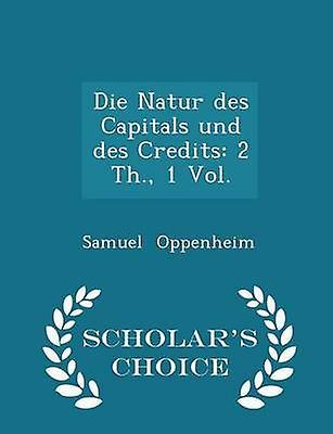 Die Natur des Capitals und des Credits 2 Th. 1 Vol.  Scholars Choice Edition by Oppenheim & Samuel