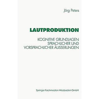 Lautproduktion samtidig Grundlagen sprachlicher und vorsprachlicher uerungen af Peters & Jrg
