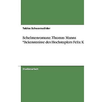 Schelmenromane. Thomas Manns Bekenntnisse des Hochstaplers Felix Krull by Schwarzwlder & Tobias