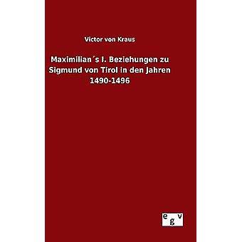 Maximilians I. Beziehungen zu Sigmund von Tirol in den Jahren 14901496 by Kraus & Victor von