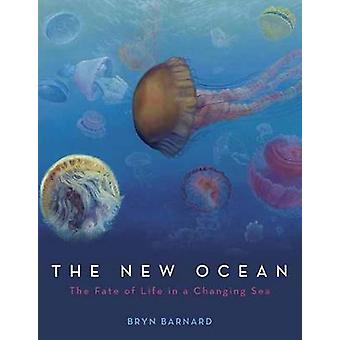 New Ocean - The Fate of Life in a Changing Sea by Bryn Barnard - 97803