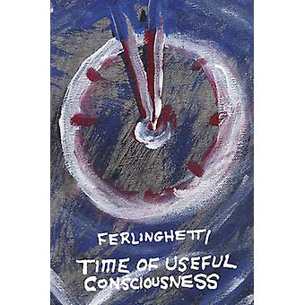 Time of Useful Consciousness by Lawrence Ferlinghetti - 9780811220316
