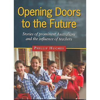 Opening Doors to the Future - Stories of Prominent Australians and the