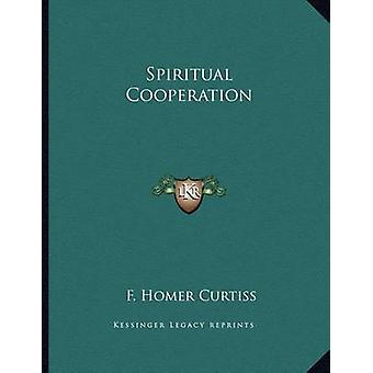 Spiritual Cooperation by F Homer Curtiss - 9781163014820 Book