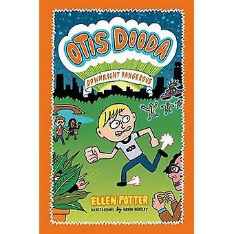 Otis Dooda - Downright Dangerous by Ellen Potter - David Heatley - 978