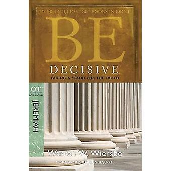 Be Decisive ( Jeremiah ) - Taking A Stand for the Truth by Warren W. W